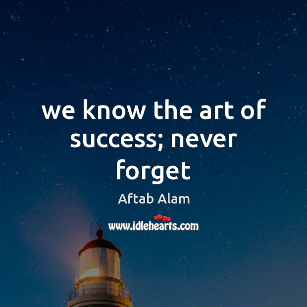 We know the art of success; never forget Image