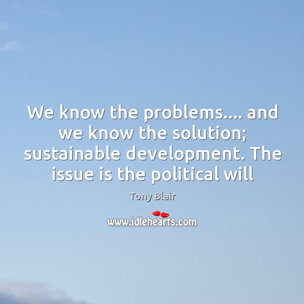 We know the problems…. and we know the solution; sustainable development. The Image