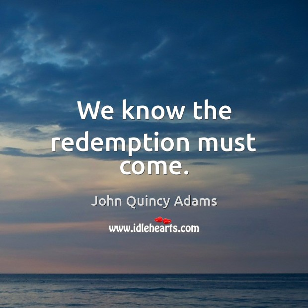 We know the redemption must come. Image
