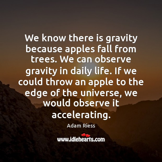 Image, We know there is gravity because apples fall from trees. We can
