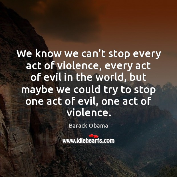 Image, We know we can't stop every act of violence, every act of