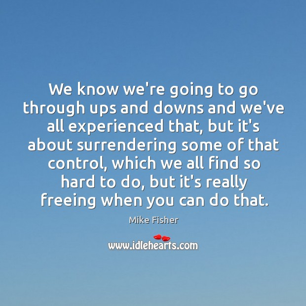 We know we're going to go through ups and downs and we've Image
