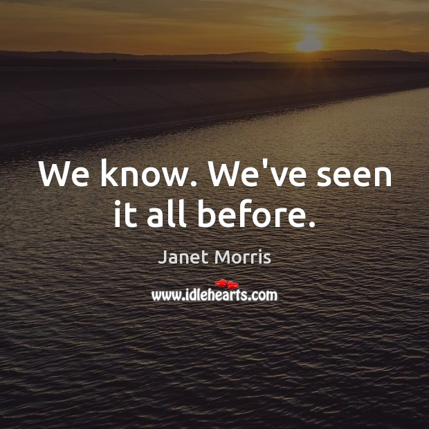 We know. We've seen it all before. Image