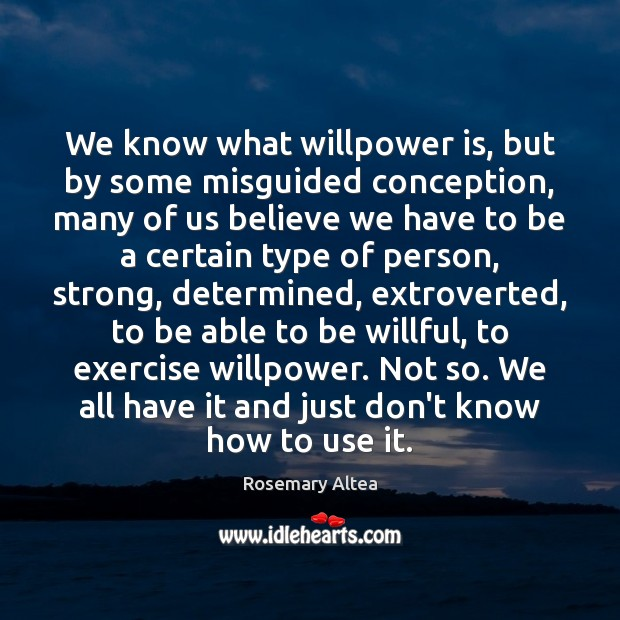 We know what willpower is, but by some misguided conception, many of Image