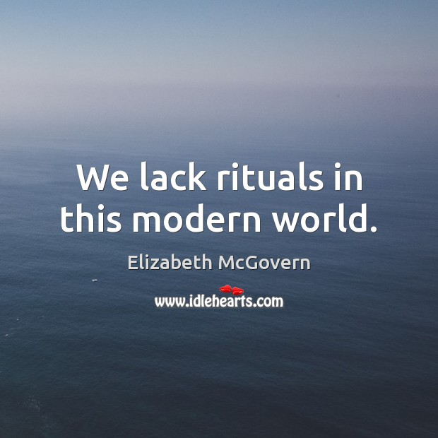 We lack rituals in this modern world. Image