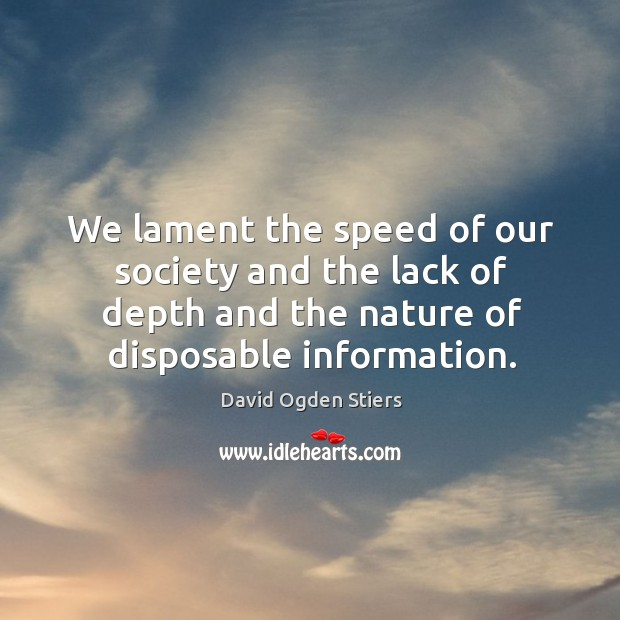 We lament the speed of our society and the lack of depth and the nature of disposable information. Image