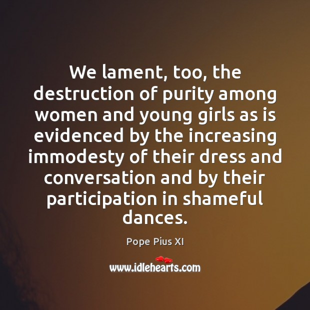 We lament, too, the destruction of purity among women and young girls Image