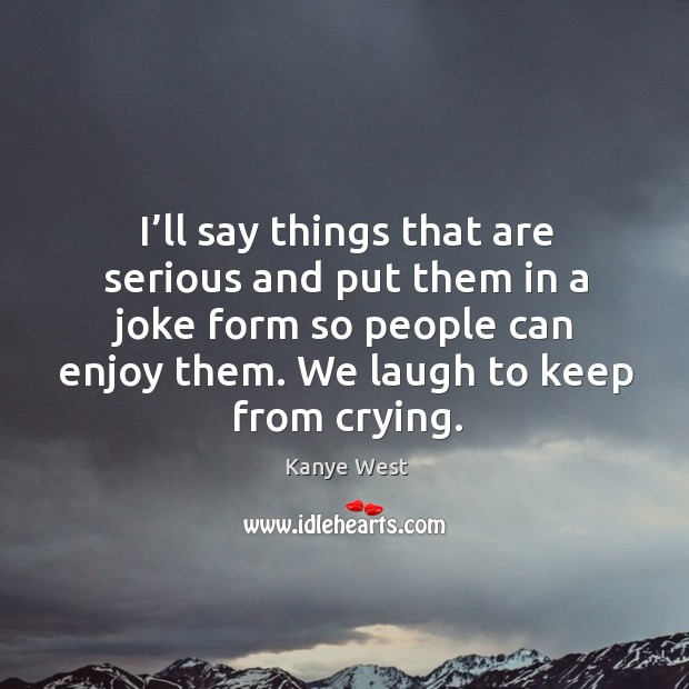 We laugh to keep from crying. Image