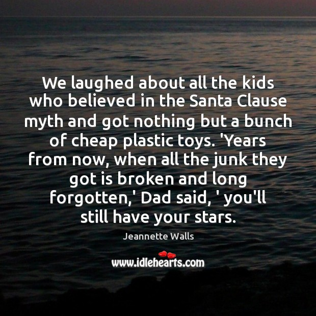 We laughed about all the kids who believed in the Santa Clause Jeannette Walls Picture Quote