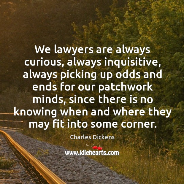 Image about We lawyers are always curious, always inquisitive, always picking up odds and