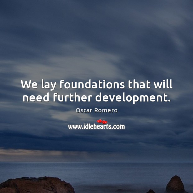 Image, We lay foundations that will need further development.