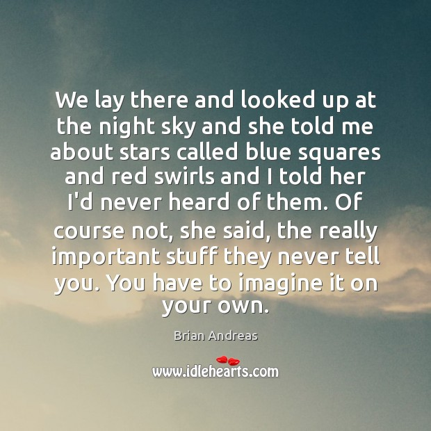 We lay there and looked up at the night sky and she Brian Andreas Picture Quote