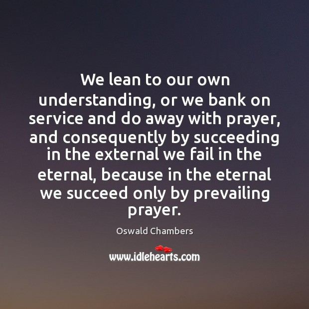 Image, We lean to our own understanding, or we bank on service and