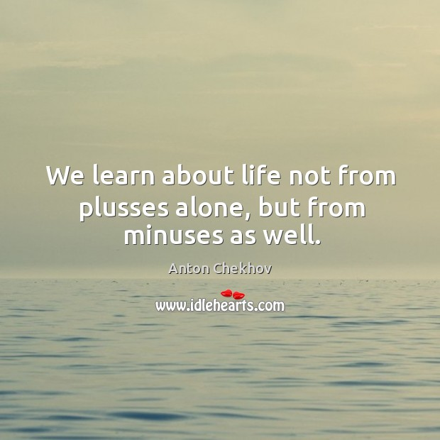 Image, We learn about life not from plusses alone, but from minuses as well.