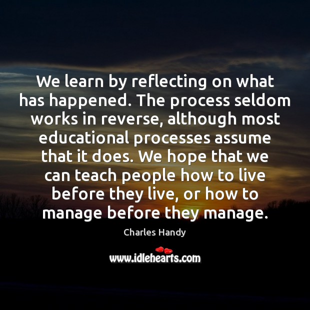 We learn by reflecting on what has happened. The process seldom works Image