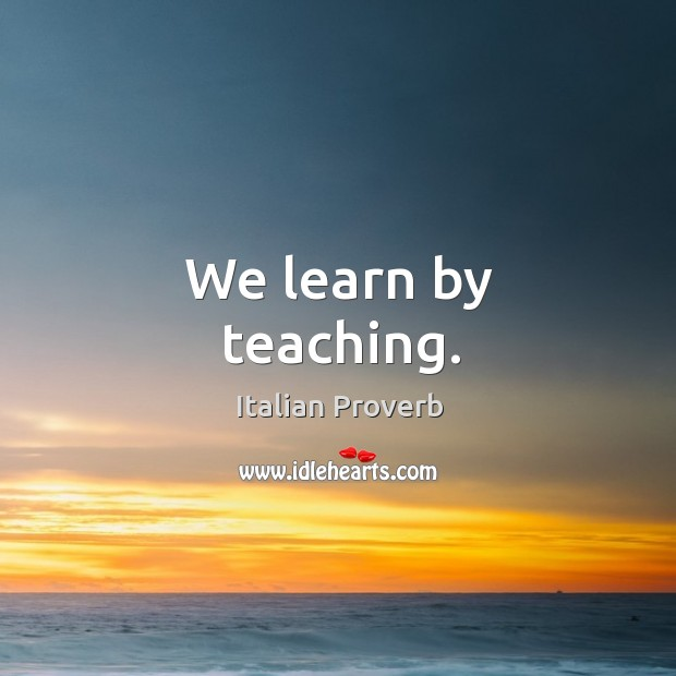 Image, We learn by teaching.