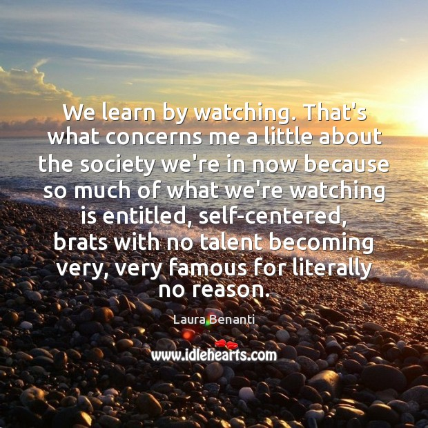 We learn by watching. That's what concerns me a little about the Laura Benanti Picture Quote