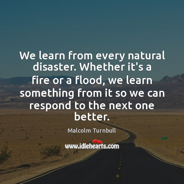 We learn from every natural disaster. Whether it's a fire or a Image