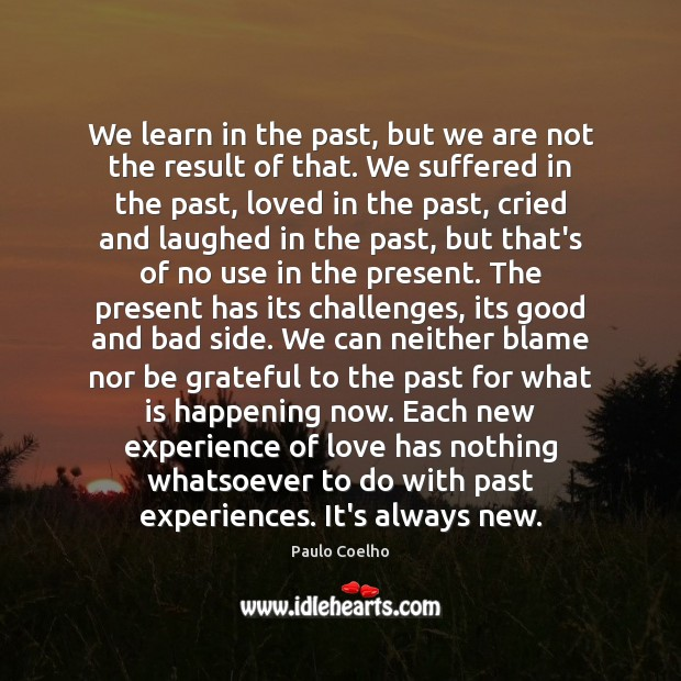 idetify good and bad learning experiences What lessons did you learn from life and from experiences belonging to you or your siblings, friends, and relatives to learn every life experience, good or bad.