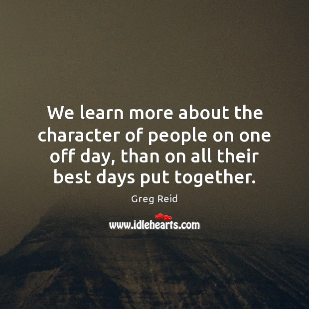 We learn more about the character of people on one off day, Image