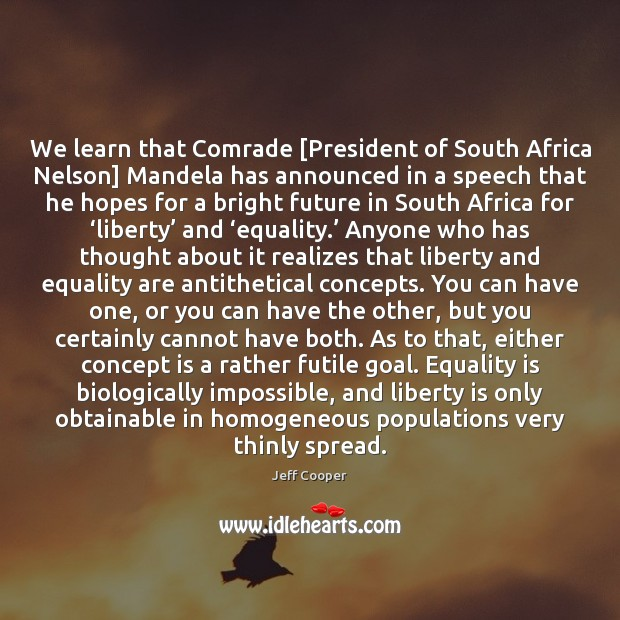 We learn that Comrade [President of South Africa Nelson] Mandela has announced Equality Quotes Image