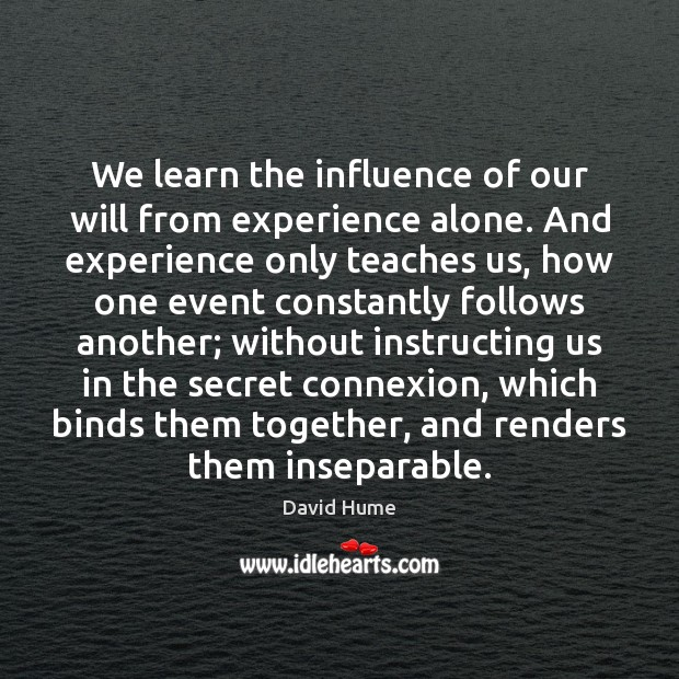 We learn the influence of our will from experience alone. And experience Secret Quotes Image