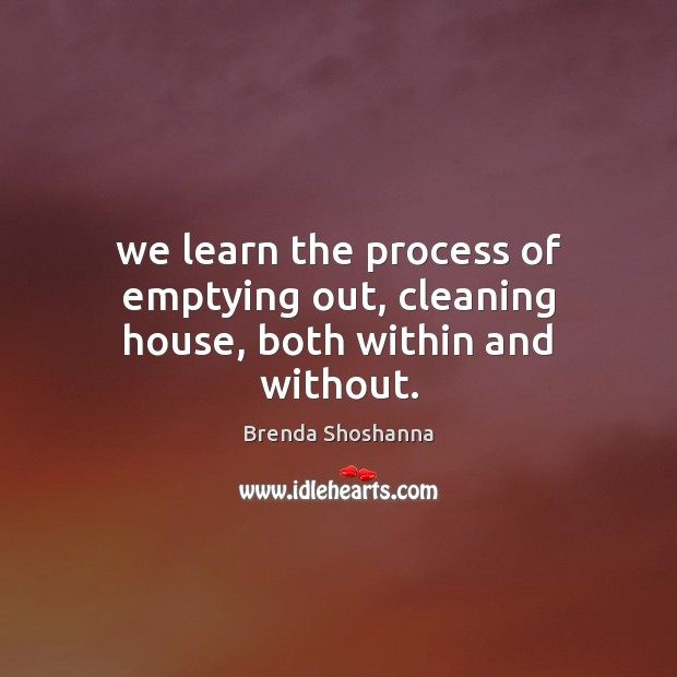 Image, We learn the process of emptying out, cleaning house, both within and without.