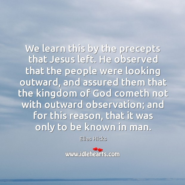 We learn this by the precepts that jesus left. He observed that the people were looking outward Image