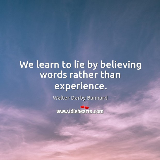 We learn to lie by believing words rather than experience. Image