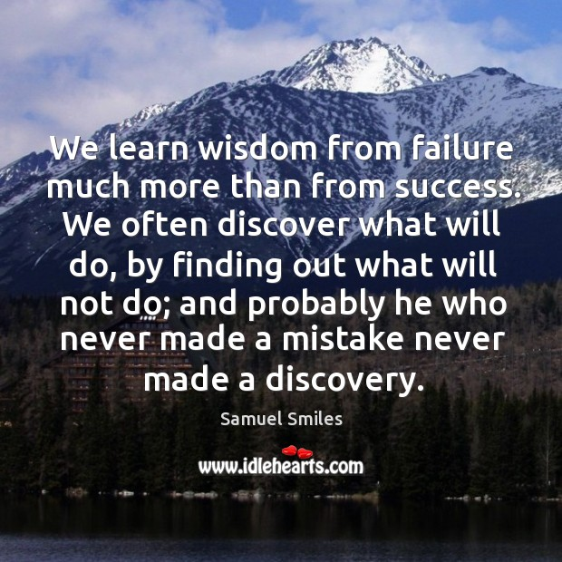 Image, We learn wisdom from failure much more than from success.