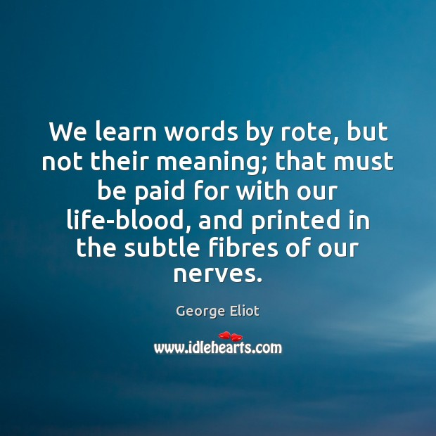 We learn words by rote, but not their meaning; that must be Image