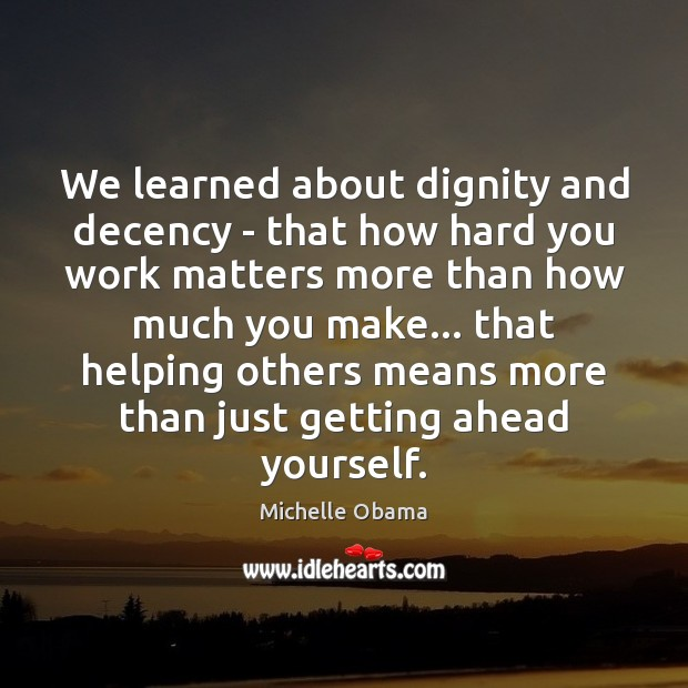 Image about We learned about dignity and decency – that how hard you work