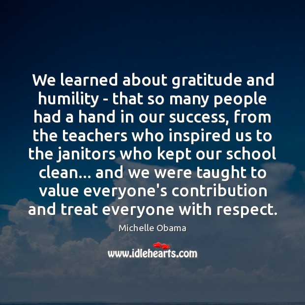 We learned about gratitude and humility – that so many people had Michelle Obama Picture Quote