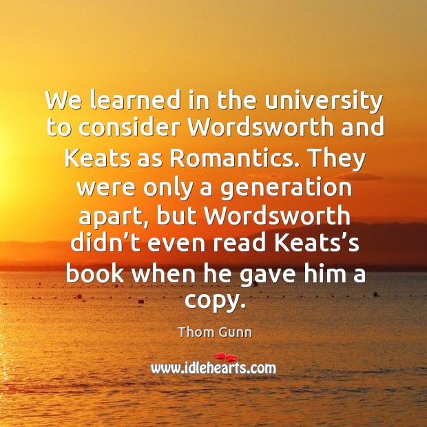 We learned in the university to consider wordsworth and keats as romantics. Image