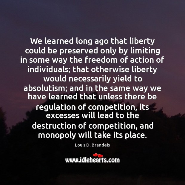Image, We learned long ago that liberty could be preserved only by limiting