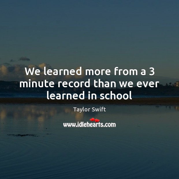 We learned more from a 3 minute record than we ever learned in school Image