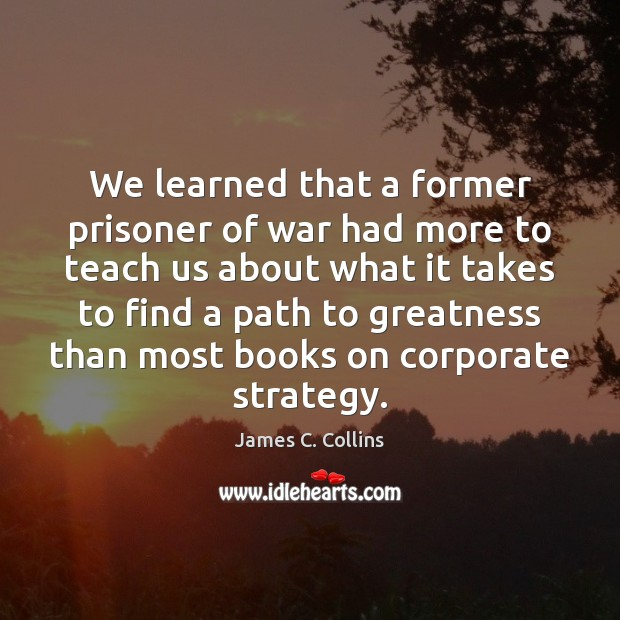 We learned that a former prisoner of war had more to teach James C. Collins Picture Quote