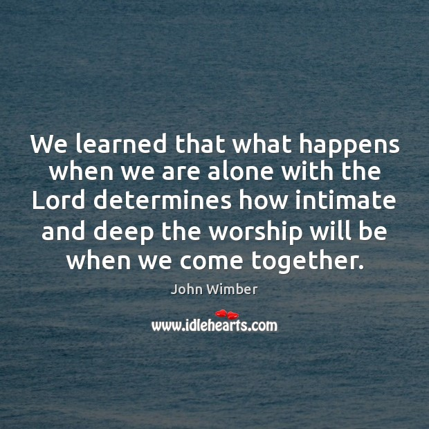 We learned that what happens when we are alone with the Lord Image