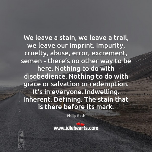 We leave a stain, we leave a trail, we leave our imprint. Image