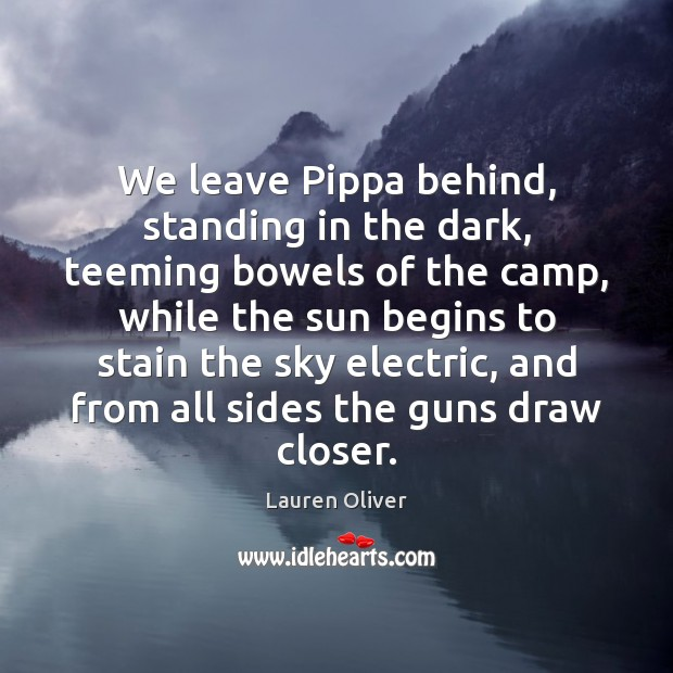 We leave Pippa behind, standing in the dark, teeming bowels of the Image