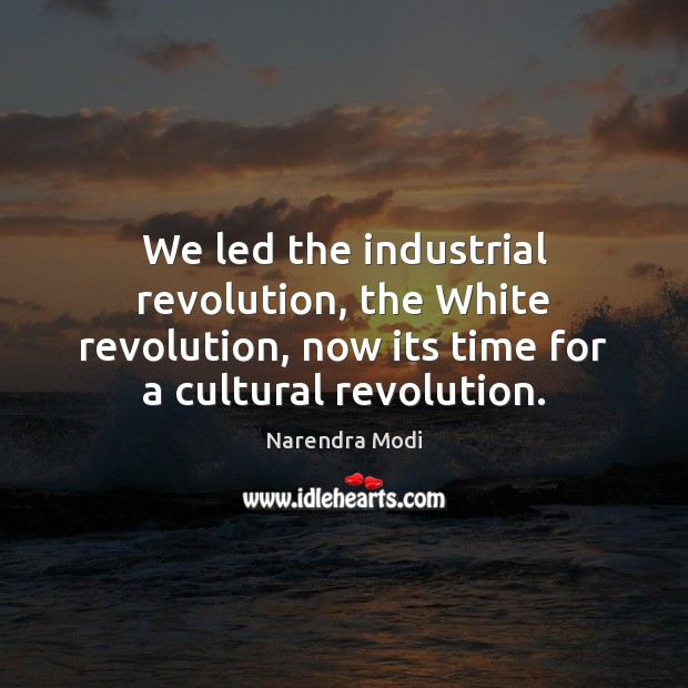 Image, We led the industrial revolution, the White revolution, now its time for