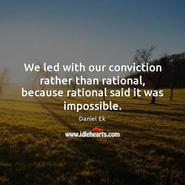 Image, We led with our conviction rather than rational, because rational said it was impossible.