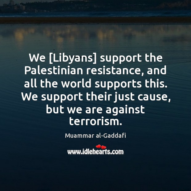 Image, We [Libyans] support the Palestinian resistance, and all the world supports this.