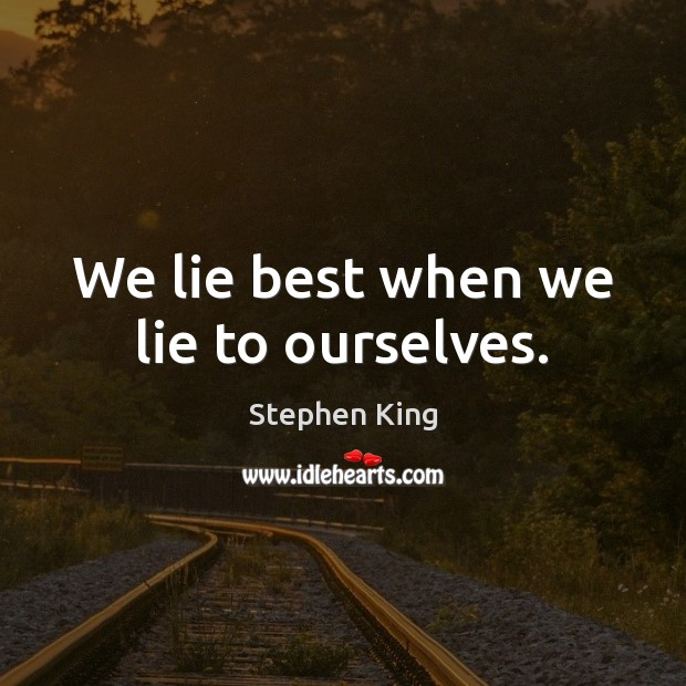 We lie best when we lie to ourselves. Image