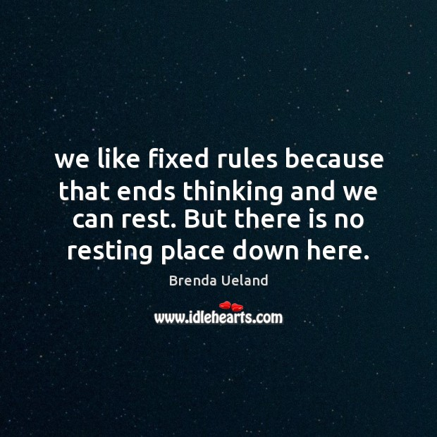 We like fixed rules because that ends thinking and we can rest. Image