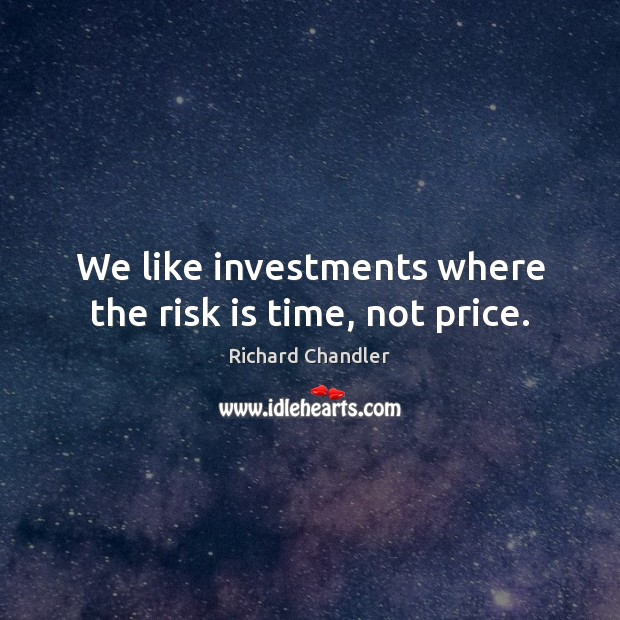 We like investments where the risk is time, not price. Image