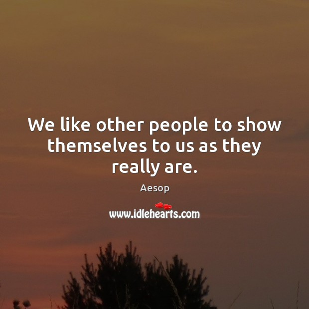 Image, We like other people to show themselves to us as they really are.
