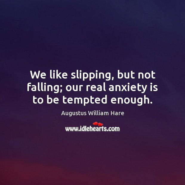 Image, We like slipping, but not falling; our real anxiety is to be tempted enough.