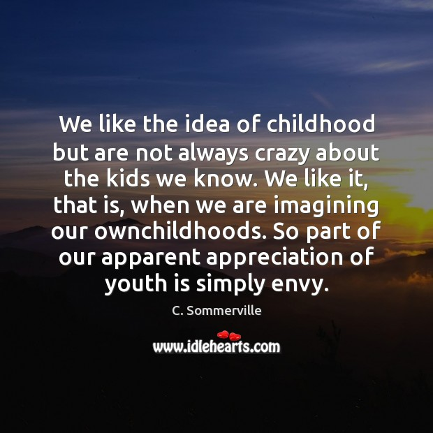 Image, We like the idea of childhood but are not always crazy about