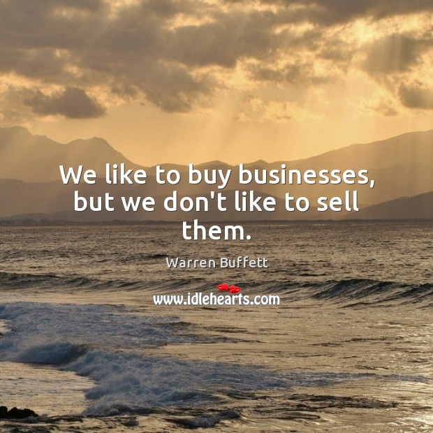 Image, We like to buy businesses, but we don't like to sell them.